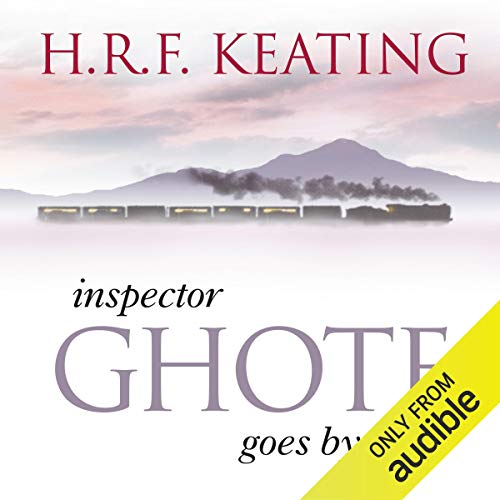 Inspector Ghote Goes by Train                   By:                                                                                                                                 H. R. F. Keating                               Narrated by:                                                                                                                                 Sam Dastor                      Length: 8 hrs and 13 mins     14 ratings     Overall 3.6