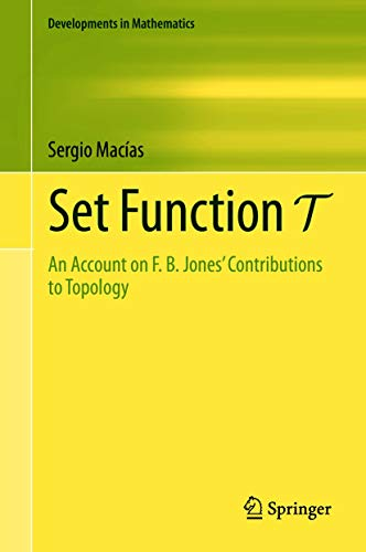 Set Function T: An Account on F. B. Jones' Contributions to Topology (Developments in Mathematics Book 67)