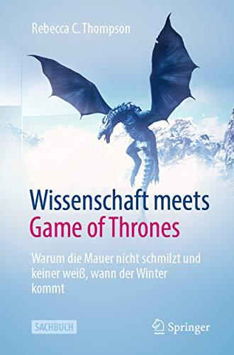 Wissenschaft meets Game of Thrones: Warum die Mauer nicht schmilzt und keiner weiß, wann der Winter kommt