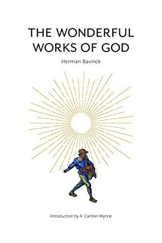 Compare Textbook Prices for The Wonderful Works of God 1st Edition ISBN 9781733627221 by Herman Bavinck,R. Carlton Wynne