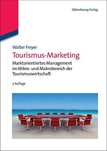 Tourismus-Marketing: Marktorientiertes Management im Mikro- und Makrobereich der Tourismuswirtschaft (Lehr- und Handbücher zu Tourismus, Verkehr und Freizeit)