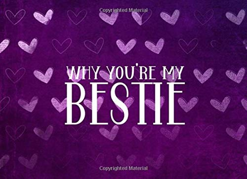 Why You're My Bestie: Why I Love You Best Friend Gift - Fill In The Blank Book For Friends Journal - Purple Hearts Pattern On Every Page