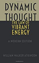 Dynamic Thought - The Law of Vibrant Energy: A Modern Edition