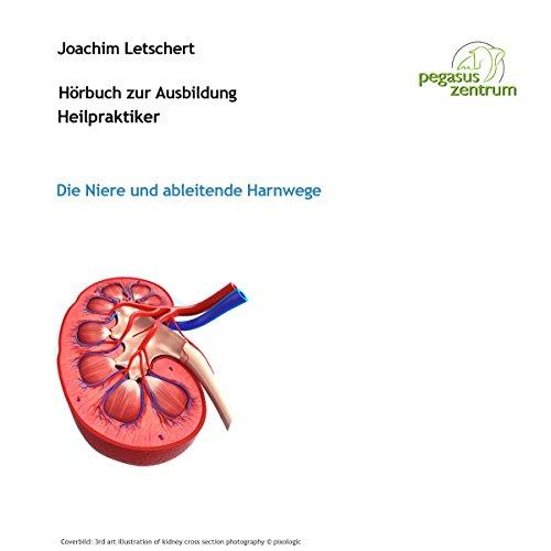Hörbuch zur Ausbildung für Heilpraktiker: Die Niere und ableitende Harnwege cover art