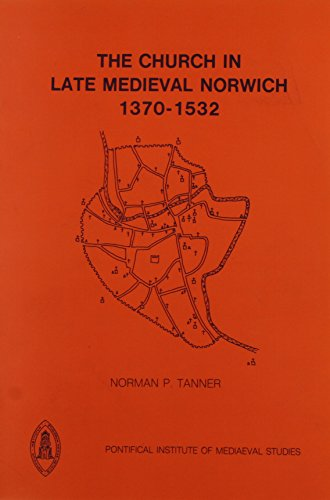 Church in Late Medieval Norwich, 1370-1532 (Studies and Texts)