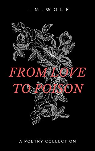 From Love to Poison: A Poetry collection (English Edition)
