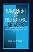 Management of International Networks: Cost-Effective Strategies for the New Telecom Regulations and Services