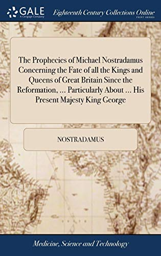 The Prophecies of Michael Nostradamus Concerning the Fate of all the Kings...