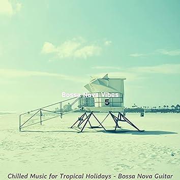 Chilled Music for Tropical Holidays - Bossa Nova Guitar