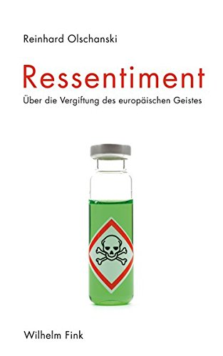 Ressentiment. Über die Vergiftung des europäischen Geistes