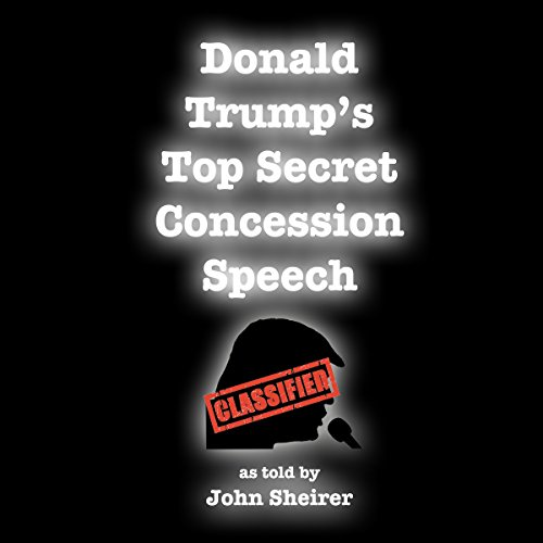 Donald Trump's Top Secret Concession Speech audiobook cover art