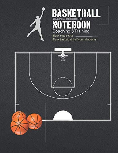 Basketball Notebook: I Coaching & Training I I Blank basketball half court diagrams I Blank note pages Organizer Basketball Coaches , Player or Basketball fan I Basketball Coaching Playbook I
