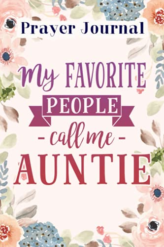 Prayer Journal Womens My Favorite People Call Me Auntie Funny Saying: Sistergirl Devotions, Daily Bible Planner, Top Womens Gift
