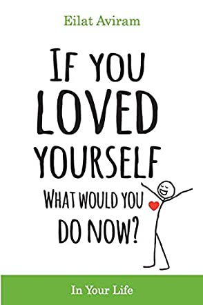 If You Loved Yourself, What Would You Do Now?
