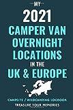 My 2021 Camper Van Overnight Locations in the UK & Europe - Record up to 240 of Your Overnight Locations in this Logbook: - Camper Van Logbook / ... Your Road Trip Experiences & Adventures
