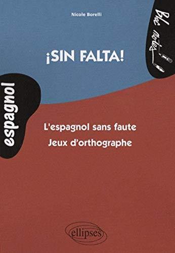 Sin falta! : L'espagnol sans faute - Jeux d'orthographe