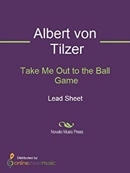 Take Me Out to the Ball Game by [Albert von Tilzer]