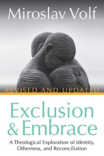 Compare Textbook Prices for Exclusion and Embrace, Revised and Updated: A Theological Exploration of Identity, Otherness, and Reconciliation Revised, Updated Edition ISBN 9781501861079 by Volf, Miroslav