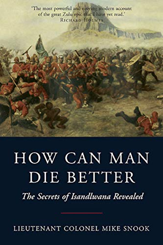 How Can Man Die Better: The Secrets of Isandlwana Revealed