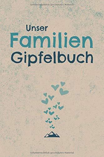 Unser Familien Gipfelbuch: Familien Wanderbuch zum ausfüllen für 50 Familienwanderungen. Handliches Wandertagebuch für die nächste Familien Bergwanderung oder für das Wandern mit Kindern.