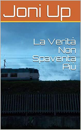 La Verità Non Spaventa Più (Cronaca dell'akasha) (Italian Edition)