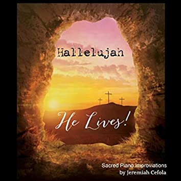 Hallelujah, He Lives!