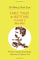 Early Tales and Sketches: 1864-1865 (Works of Mark Twain)