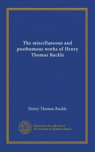 The miscellaneous and posthumous works of Henry Thomas Buckle (v.1)