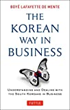 The Korean Way in Business: Understanding and Dealing with the South Koreans in Business - Boye Lafayette De Mente