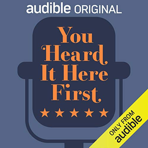 Audible Original Podcast | You Heard It Here First | Free for members