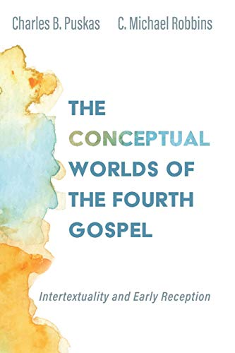 Compare Textbook Prices for The Conceptual Worlds of the Fourth Gospel: Intertextuality and Early Reception  ISBN 9781532681714 by Puskas, Charles B.,Robbins, C. Michael