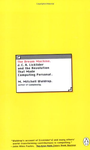 The Dream Machine: J.C.R. Licklider and the Revolution That Made Computing Personal