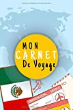 Mon Carnet De Voyage: Journal De Voyage MEXIQUE Avec Planner et Check-List ,Pour Vous Accompagner Durant Votre...