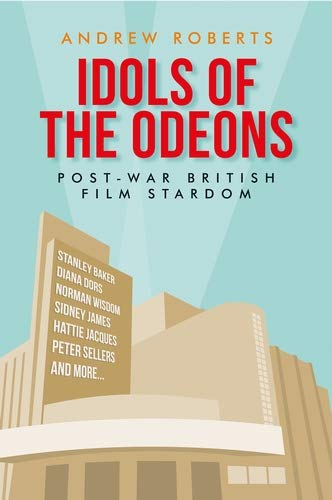 Idols of the Odeons: Post-war British film stardom (Politics, Culture and Society in Early Modern Britain) (English Edition)