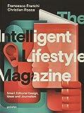 The Intelligent Lifestyle Magazine: Smart Editorial Design, Ideas and Journalism...