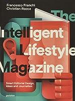 The Intelligent Lifestyle Magazine: Smart Editorial Design, Storytelling and Journalism