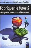Fabriquer le futur 2 - L'imaginaire au service de l'innovation de Pierre Musso,Laurent Ponthou,Éric Seulliet ( 20 février 2007 ) - Pearson (20 février 2007) - 20/02/2007