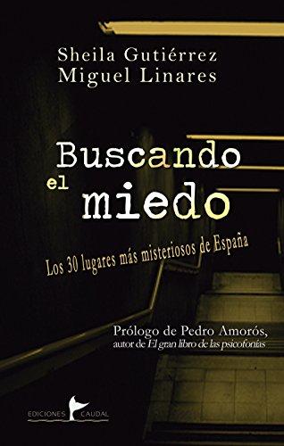 Buscando el miedo: Los 30 lugares más misteriosos de España eBook: Gutiérrez, Sheila, Linares, Miguel: Amazon.es: Tienda Kindle