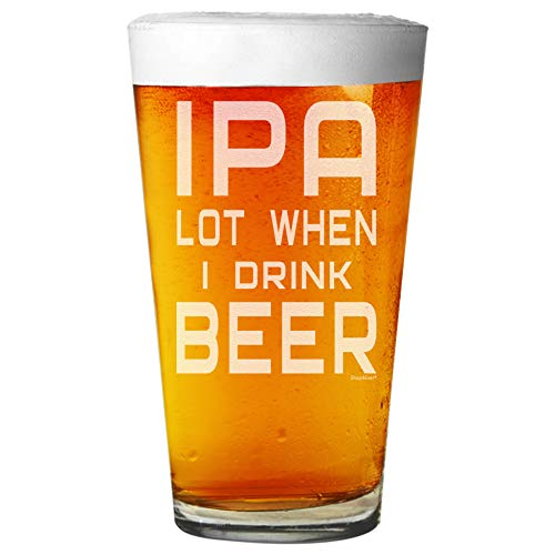 Shop4Ever IPA Lot When I Drink Beer Laser Engraved Beer Pint Glass ~ Funny Saying Beer Glass Drinking Lover Gift ~ (BP, 16 oz.)