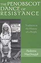 The Penobscot Dance of Resistance: Tradition in the History of  a People (Revisiting New England)