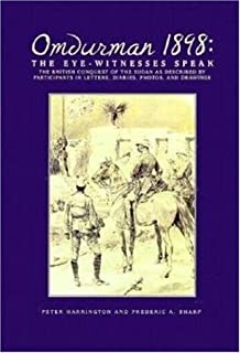 Omdurman 1898: The Eyewitnesses Speak: The British Conquest of the Sudan as Described by Participants in Letters, Diaries, Photos and Drawings