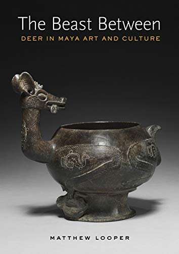 The Beast Between: Deer in Maya Art and Culture (The Linda Schele Series in Maya and Pre-Columbian Studies)