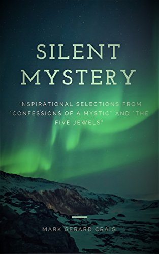 "Book: Silent Mystery - Inspirational selections from ""Confessions of a Mystic"" and ""The Five Jewels"" by Mark Gerard Craig"