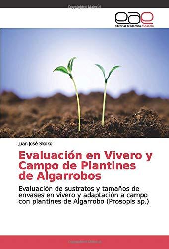 Evaluación en Vivero y Campo de Plantines de Algarrobos: Evaluación de sustratos y tamaños de envases en vivero y adaptación a campo con plantines de Algarrobo (Prosopis sp.)
