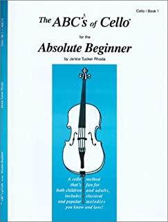 The ABCs Of Cello For The Absolute Beginner: Cello/ Book 1