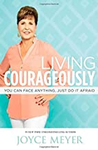 Living Courageously: You Can Face Anything, Just Do It Afraid by Joyce Meyer (2014-09-16)