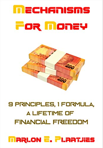 Mechanisms For Money: 9 Principles, 1 Formula, A Lifetime of Financial Freedom (English Edition)