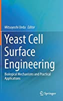 Yeast Cell Surface Engineering: Biological Mechanisms and Practical Applications