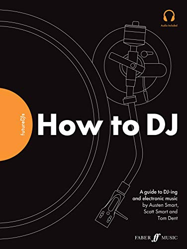 FutureDJs -- How to DJ: A Guide to DJ-ing and Electronic Music (Faber Edition)