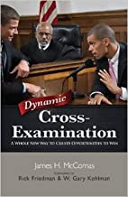 Dynamic Cross Examination: A Whole New Way to Create Opportunities to Win (1st First Edition) [Hardcover]